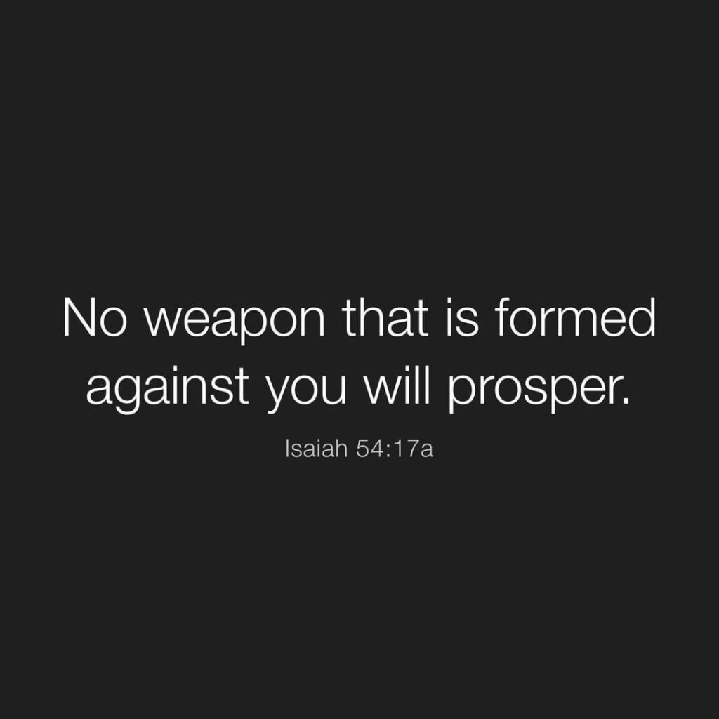 """""""No weapon that is formed against you will prosper; And every tongue that accuse..."""